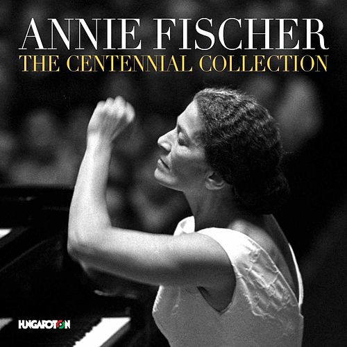 Annie Fischer: The Centennial Collection by Annie Fischer