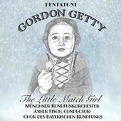 Gordon Getty: The Little Match Girl by Various Artists