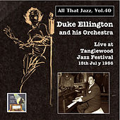 All that Jazz, Vol. 40: Duke Ellington & His Orchestra Live at Tanglewood Jazz Festival, 15th July 1956 (Remastered 2015) by Duke Ellington