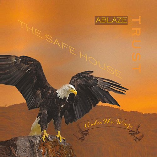 Ablaze (The Safe House, Under His Wings) [feat. Burgess Peoples] by Trust
