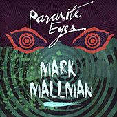 Parasite Eyes by Mark Mallman
