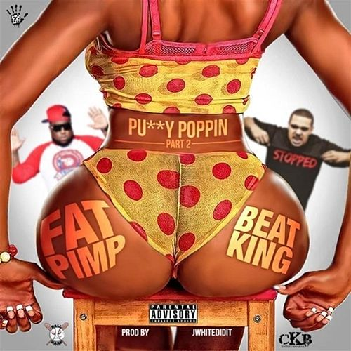 Pussy Poppin, Pt. 2 (feat. Beat King) by Fat Pimp