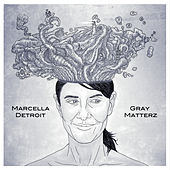 Gray Matterz by Marcella Detroit