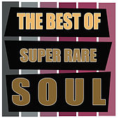 The Best of Super Rare Soul by Various Artists