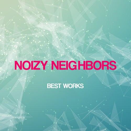 Noizy Neighbors Best Works by Noizy Neighbors