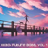 xKito: Future Bass, Vol. 1 by Various Artists
