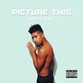 Picture This - Single by Marvin Dark