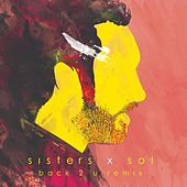 Back 2 U (Remix) [feat. Sisters] by SOL