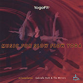 Yogafit: Music For Slow Flow Yoga by Gabrielle Roth & The Mirrors