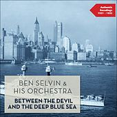 Between the Devil and the Deep Blue Sea (Authentic Recordings 1931 - 1932) by Ben Selvin & His Orchestra