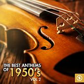 The Best Anthems of 1950's, Vol. 2 by Various Artists