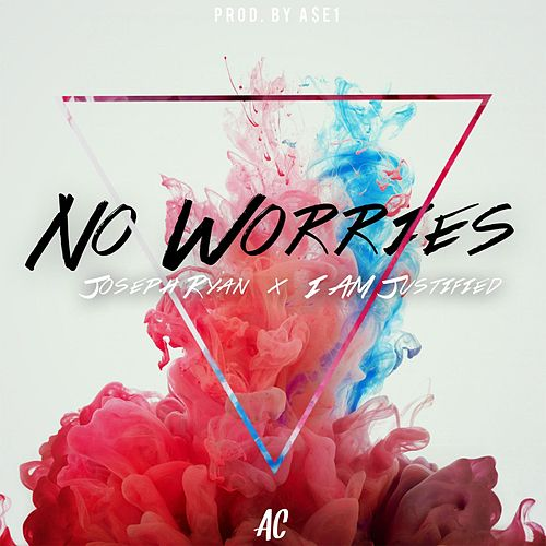 No Worries (feat. Joseph Ryan & I Am Justified) by AC