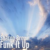 Funk It Up by Sharon Brown