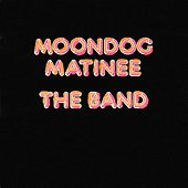 Moondog Matinee by The Band