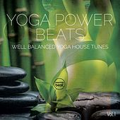 Yoga Power Beats, Vol. 1 (Well Balanced Yoga House Tunes) by Various Artists