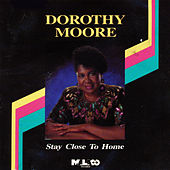 Stay Close to Home by Dorothy Moore
