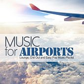 Music for Airports (Lounge, Chill Out and Easy Pop Music Playlist) by Various Artists