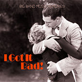 Big Band Music Memories: I Got It Bad, Vol. 4 by Various Artists