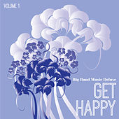 Big Band Music Deluxe: Get Happy, Vol. 1 by Various Artists