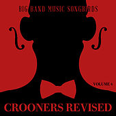 Big Band Music Songbirds: Crooners Revised, Vol. 4 by Various Artists