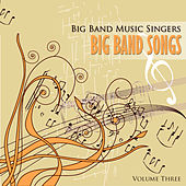 Big Band Music Singers: Big Band Songs, Vol. 3 by Various Artists