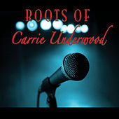 The Roots Of Carrie Underwood by Various Artists