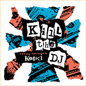 Kill The DJ - A Non-Stop Mash-Up Mix by Various Artists