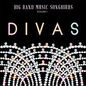 Big Band Music Songbirds: Divas, Vol. 1 by Various Artists