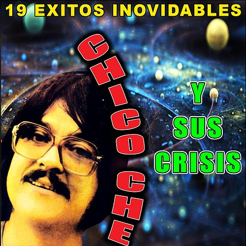 19 Exitos Inolvidables by Chico Che