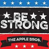Be Strong by The Apple Bros.