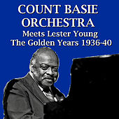 Count Basie Orchestra Meets Lester Young The Golden Years 1936-40 by Count Basie