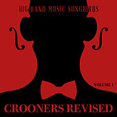 Big Band Music Songbirds: Crooners Revised, Vol. 1 by Various Artists