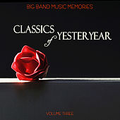Big Band Music Memories: Yesteryear Classics, Vol. 3 by Various Artists