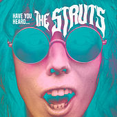 Have You Heard by The Struts