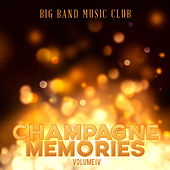 Big Band Music Club: Champagne Memories, Vol. 4 by Various Artists