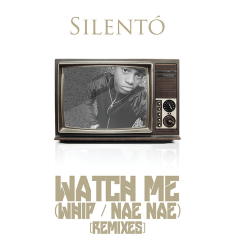 Watch Me (Whip / Nae Nae) (Remixes) by Silentó