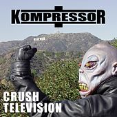 Crush Television by Kompressor