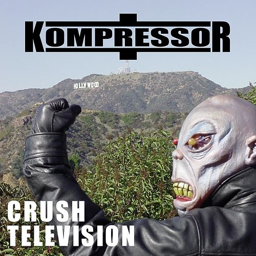 Crush Television by Kompressor