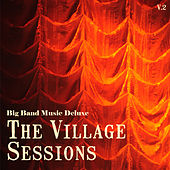 Big Band Music Deluxe: The Village Sessions, Vol. 2 by Various Artists