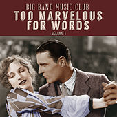Big Band Music Club: Too Marvelous for Words, Vol. 1 by Various Artists