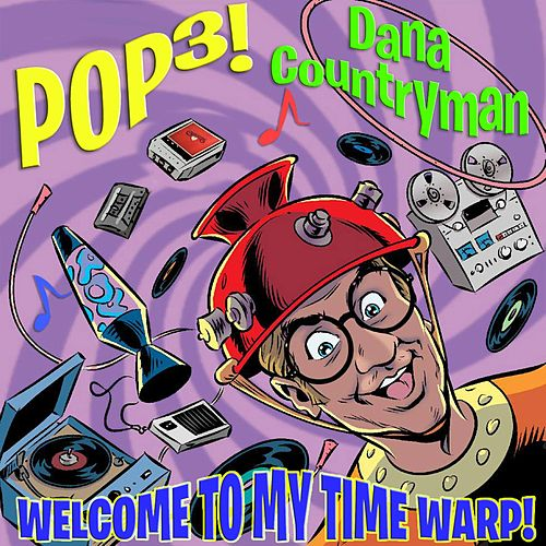 Pop3! Welcome to My Time Warp! by Dana Countryman