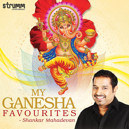 My Ganesha Favourites - Shankar Mahadevan by Shankar Mahadevan