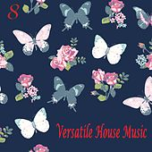 Versatile House Music, Vol. 8 by Various Artists