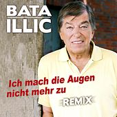 Ich mach die Augen nicht mehr zu (Remix) by Bata Illic