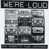 We're Loud: 90's Cassette Punk Unknowns by Various Artists