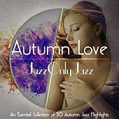 Jazz Only Jazz: Autumn Love (An Essential Collection of 50 Autumn Jazz Highlights) by Various Artists