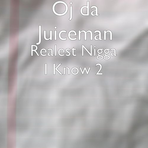 Realest Nigga I Know 2 by OJ Da Juiceman
