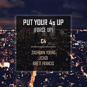Put Your 4s Up (Force Up) [feat. JaShawn Young, Jchoi & Brett Francis] by C-4