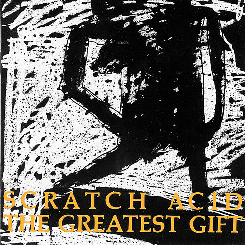 The Greatest Gift by Scratch Acid