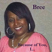 Because of You, I... by Bree